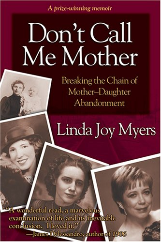 9781933037561: Don't Call Me Mother: Breaking the Chain of Mother-daughter Abandonment