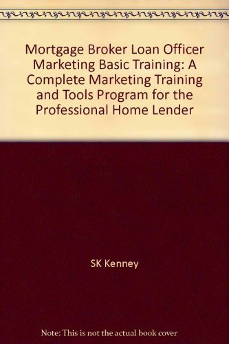 9781933039145: Mortgage Broker Loan Officer Marketing Basic Training: A Complete Marketing Training and Tools Program for the Professional Home Lender