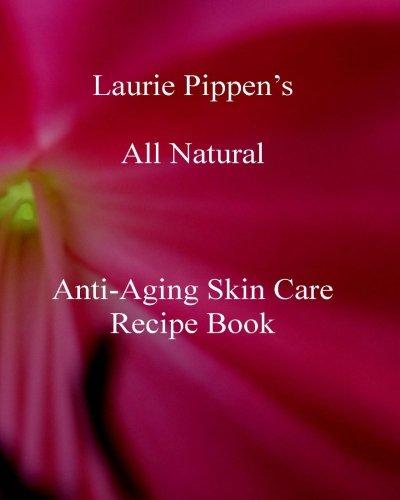 9781933039619: Laurie Pippen s All Natural Anti-Aging Skin Care Recipe Book