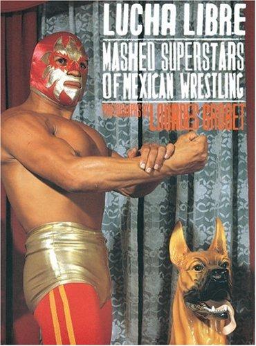 9781933045054: Lourdes Grobet: Lucha Libre: Masked Superstars of Mexican Wrestling