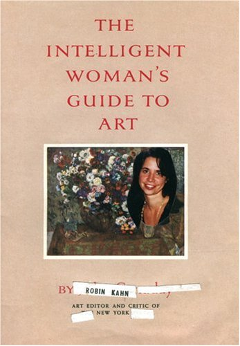 Robin Kahn: The Intelligent Woman's Guide to Art: Kahn, Robin