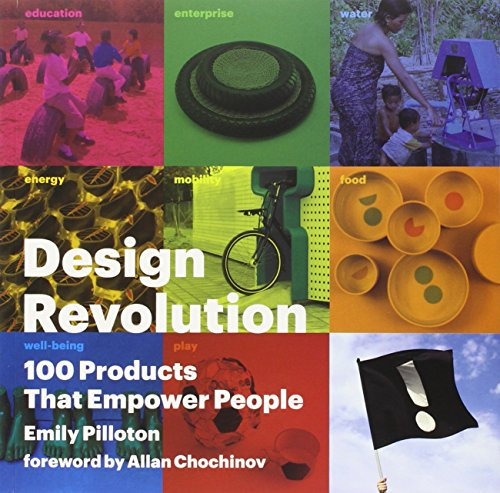 Design Revolution: 100 Products That Empower People: Emily Pilloton; Foreword-Allan Chochinov