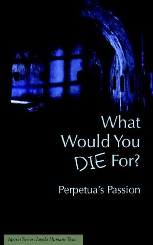 9781933051055: What Would You Die For? Perpetua's Passion