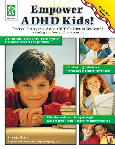 Empower ADHD Kids!: Practical Strategies to Assist Children with ADHD in Developing Learning and ...