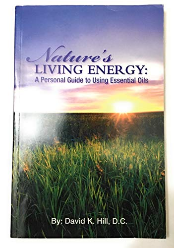 9781933057590: Nature's Living Energy: A Personal Guide to Using Essential Oils