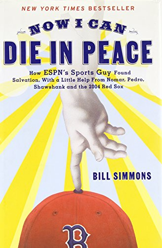 9781933060057: Now I Can Die in Peace: How ESPN's Sports Guy Found Salvation, with a Little Help from Nomar, Pedro, Shawshank, and the 2004 Red Sox