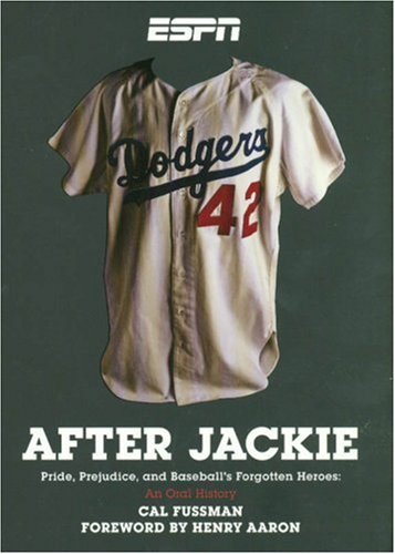 After Jackie: Pride, Prejudice, and Baseball's Forgotten Heroes: An Oral History: Fussman, Cal