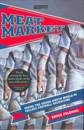 9781933060392: Meat Market: Inside the Smash-Mouth World of College Football Recruiting