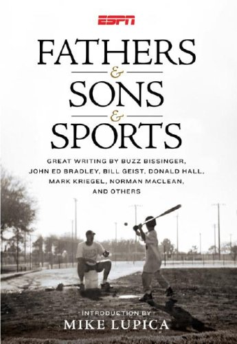 9781933060477: Fathers & Sons & Sports: Great Writing by Buzz Bissinger, John Ed Bradley, Bill Geist, Donald Hall, Mark Kriegel, Norman Maclean, and Others