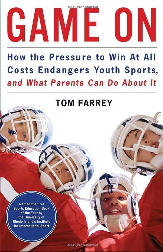 9781933060699: Game On: How the Pressure to Win at All Costs Endangers Youth Sports and What Parents Can Do About It