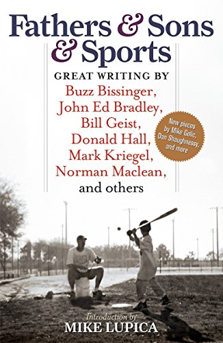 9781933060705: Fathers & Sons & Sports: Great Writing by Buzz Bissinger, John Ed Bradley, Bill Geist, Donald Hall, Mark Kriegel, Norman Maclean, and others