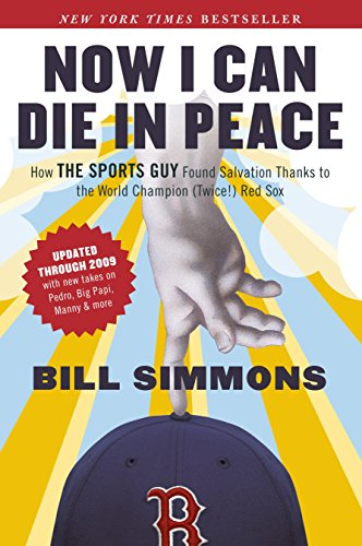 9781933060729: Now I Can Die in Peace: How the Sports Guy Found Salvation Thanks to the World Champion (Twice!) Red Sox