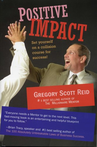 Positive Impact: Set Yourself on a Collision Course for Success: Reid, Gregory Scott