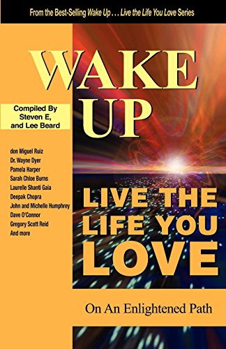 Wake Up . . . Live the Life You Love: On The Enlightened Path