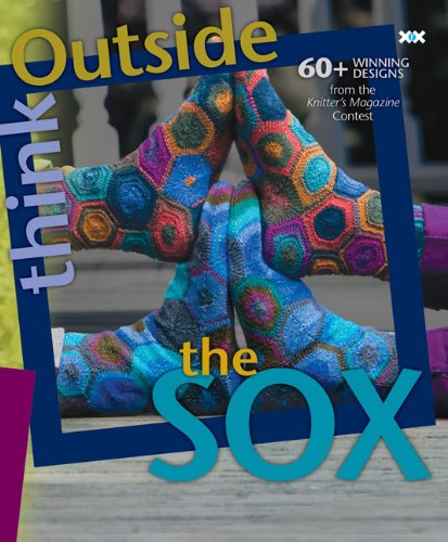 9781933064185: Think Outside the Sox: 60+ Winning Designs from the Knitter's Magazine Contest