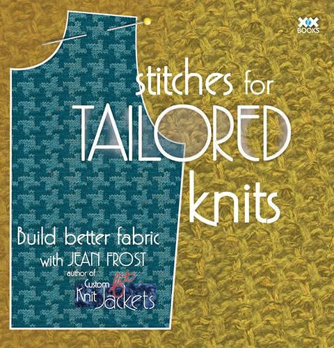 Stitches for Tailored Knits: Build Better Fabric (1933064277) by Frost, Jean