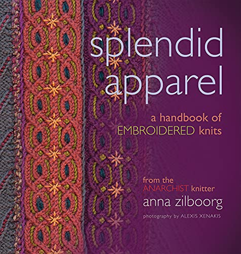 9781933064307: Splendid Apparel: A Handbook of Embroidered Knits