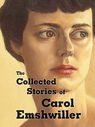 The Collected Stories of Carol Emshwiller, Vol. 1: Emshwiller, Carol