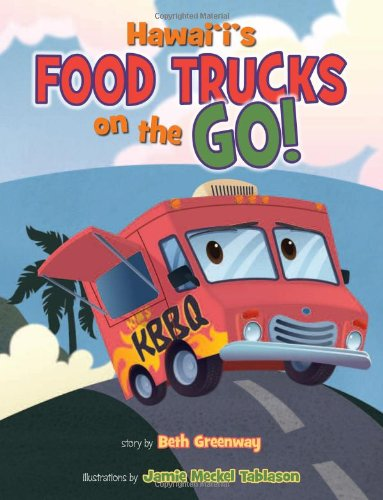 Hawaii's Food Trucks on the Go!: Beth Greenway