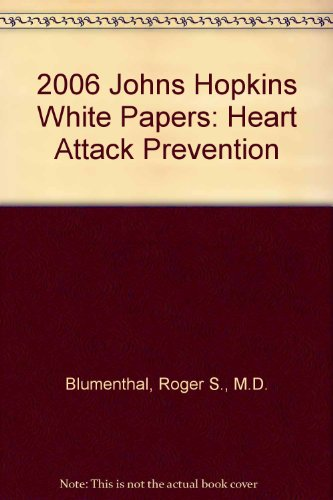 2006 Johns Hopkins White Papers: Heart Attack: Roger S., M.D.