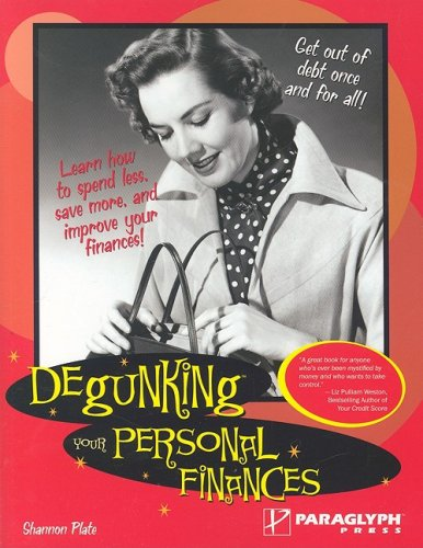 Degunking Your Personal Finances: Free yourself of financial burdens starting TODAY!: Shannon Plate