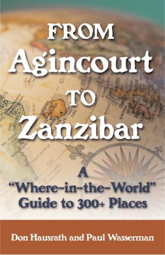 From Agincourt to Zanzibar: A Where-in-the-World Guide to 300+ Places (Capital Travels): Hausrath, ...