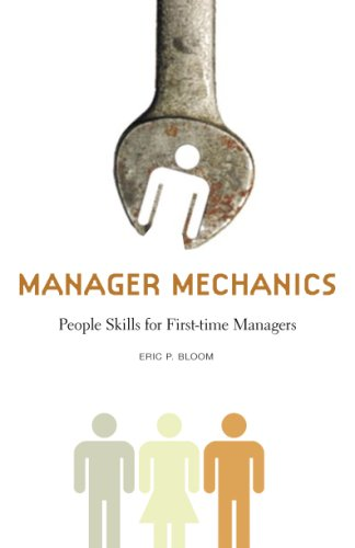 Manager Mechanics: People Skills for First-Time Managers (Capital Business): Eric P. Bloom