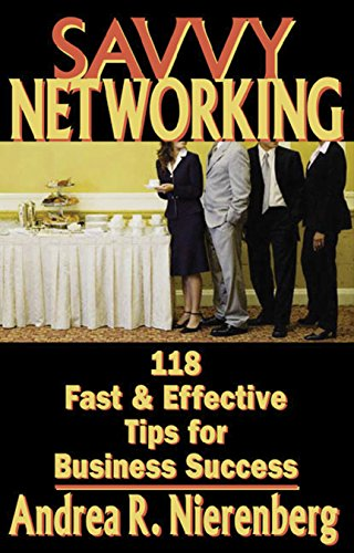 Savvy Networking: 118 Fast & Effective Tips for Business Success: Nierenberg, Andrea R.