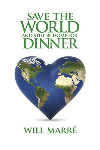 9781933102788: Save the World & Still Be Home for Dinner: How to Create a Future of Sustainable Abundance for All (Capital Cares)