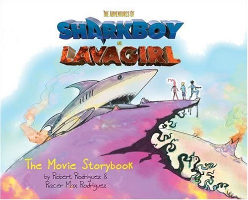 The Adventures of SharkBoy and LavaGirl: Movie Storybook: Robert Rodriguez, Racer Rodriguez