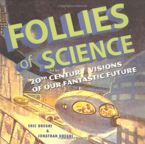 Follies of Science: 20th Century Visions of: John Dregni, Eric