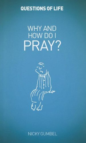 Why and How Do I Pray? (Questions of Life): Gumbel, Nicky