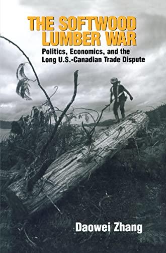 9781933115559: The Softwood Lumber War: Politics, Economics, and the Long U.S.-Canadian Trade Dispute (Rff Press)