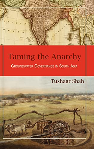 9781933115603: Taming the Anarchy: Groundwater Governance in South Asia