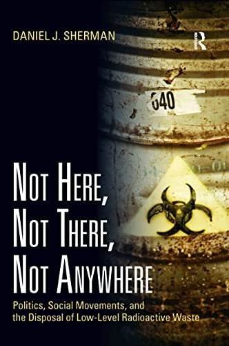 9781933115917: Not Here, Not There, Not Anywhere: Politics, Social Movements, and the Disposal of Low-Level Radioactive Waste