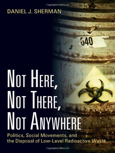 9781933115924: Not Here, Not There, Not Anywhere: Politics, Social Movements, and the Disposal of Low-Level Radioactive Waste