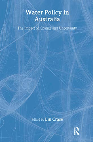 Water Policy in Australia: The Impact of Change and Uncertainty (Issues in Water Resource Policy)