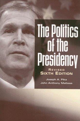 The Politics Of The Presidency: Joseph August Pika,