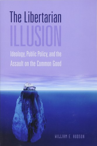 9781933116501: The Libertarian Illusion: Ideology, Public Policy and the Assault on the Common Good