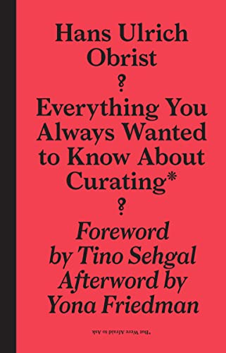 9781933128252: Everything you always wanted to know about curating - but were afraid to ask