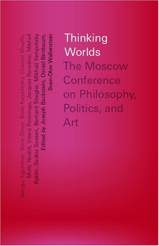 Thinking Worlds: The Moscow Conference on Philosophy, Politics, and Art (9781933128351) by Giorgio Agamben; Daniel Birnbaum; Molly Nesbit