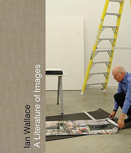 Ian Wallace: A Literature of Images: Renske Janssen; Vanessa Joan Mueller; Jacques Rancière; Dieter...