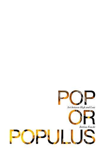 Pop or Populus: Art Between High and Low: Funcke, Bettina
