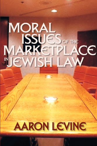 Moral Issues of the Marketplace in Jewish Law (Yashar Ethics): Levine, Aaron