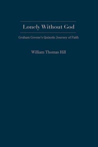 9781933146393: Lonely Without God: Graham Greenes Quixotic Journey of Faith