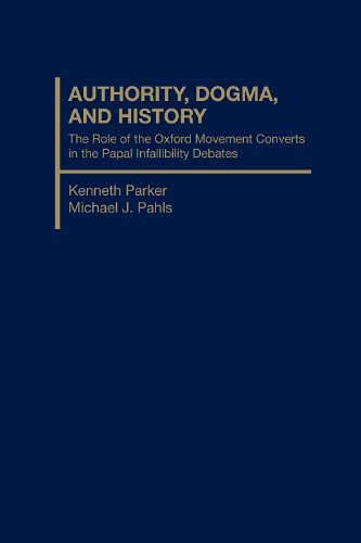 Authority,Dogma and History : The Role of Oxford Movement Converts and the Infallibility Debates of...