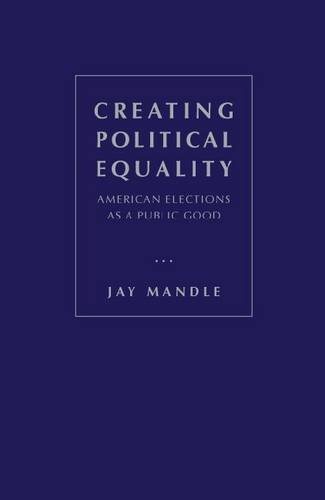 Creating Political Equality: American Elections as a Public Good (Hardback): Jay R. Mandle