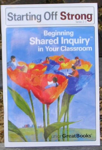 Starting Off Strong: Begining Shared Inquiry in: Junior Great Books