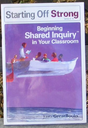 Starting Off Strong: Beginning Shared Inquiry in: Junior Great Books