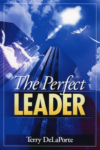 The Perfect Leader: DeLaPorte, Terry